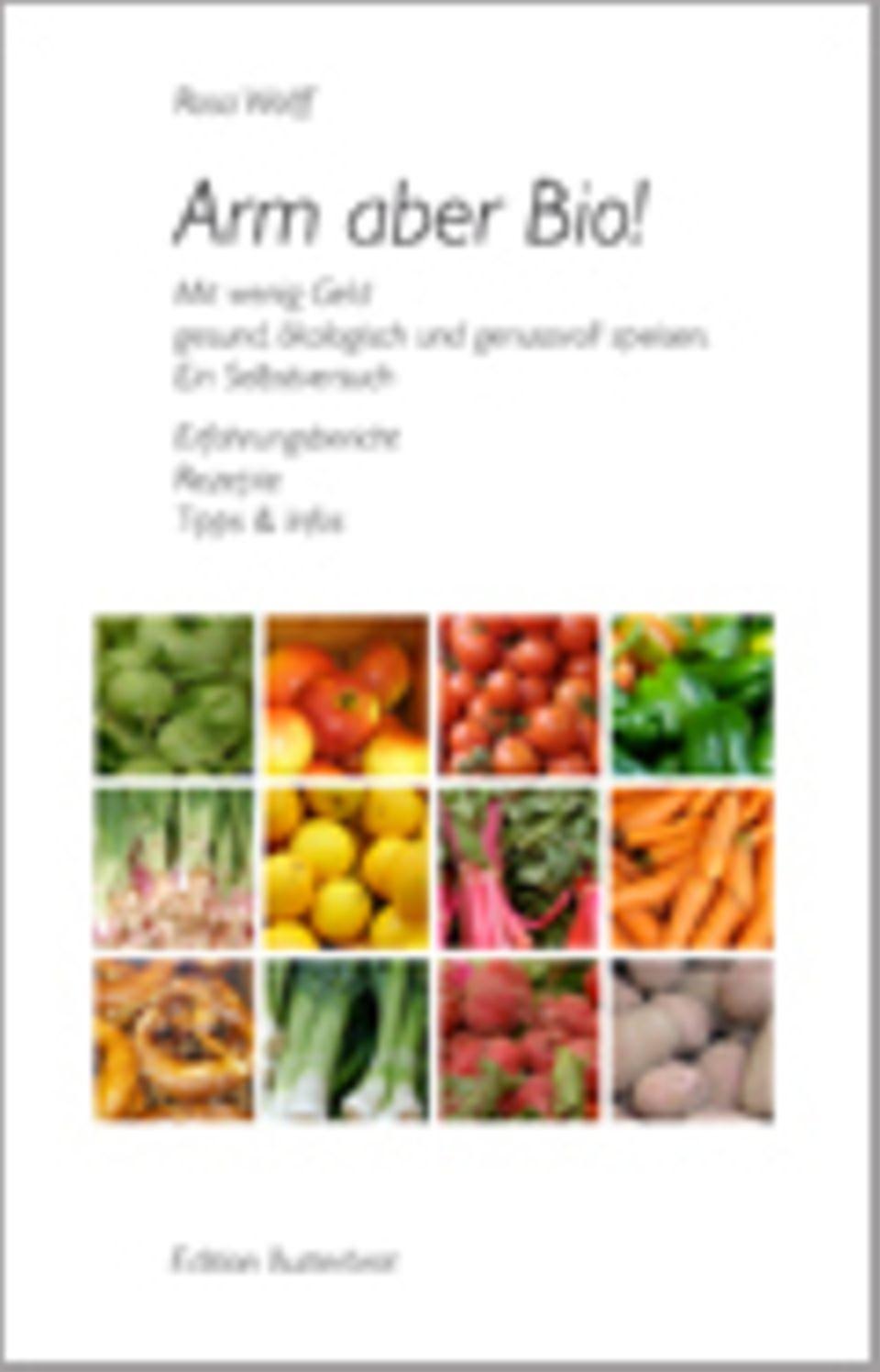 Buchtipp: Arm aber Bio! Mit wenig Geld gesund, ökologisch und genussvoll speisen. Ein Selbstversuch. www.arm-aber-bio.de