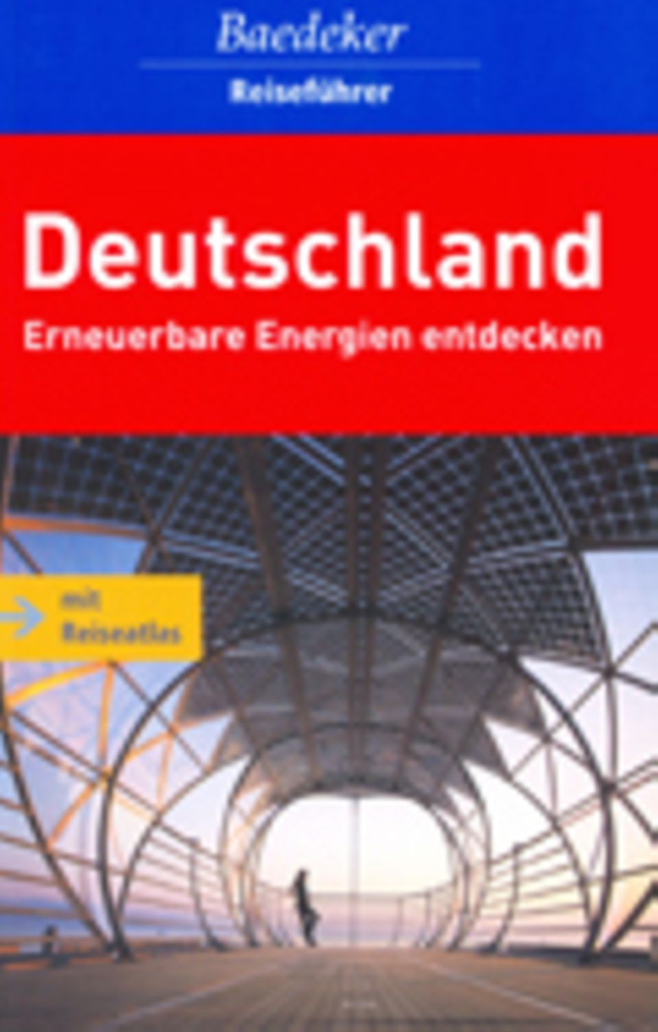 Tourismus: Deutschland. Erneuerbare Energien entdecken. Baedeker Reiseführer, MairDumont, 14,95 Euro