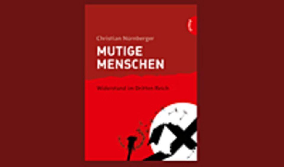 Buchtipp: Mutige Menschen. Widerstand im Dritten Reich