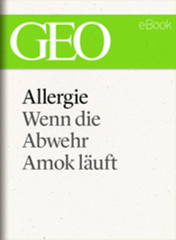 """Wenn die Abwehr Amok läuft: GEO eBook """"Allergie"""""""