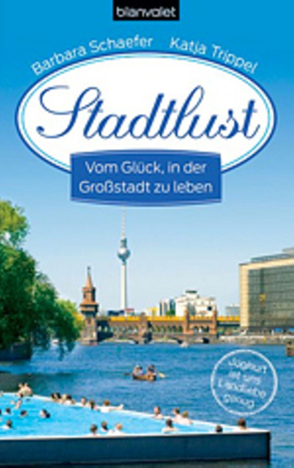"""Lebensstil: Im Juni 2013 ist von der Autorin Katja Trippel das Buch """"Stadtlust - vom Glück, in der Großstadt zu leben"""" erschienen (Blanvalet Verlag)"""