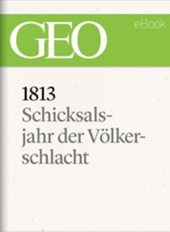 """Schicksalsjahr der Völkerschlacht: GEO eBook """"1813"""""""