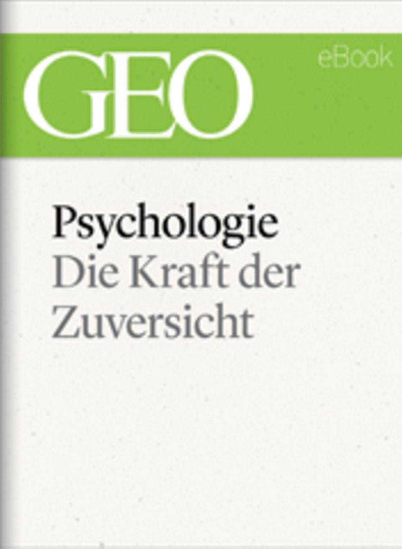 """Die Kraft der Zuversicht: GEO eBook """"Zuversicht"""""""