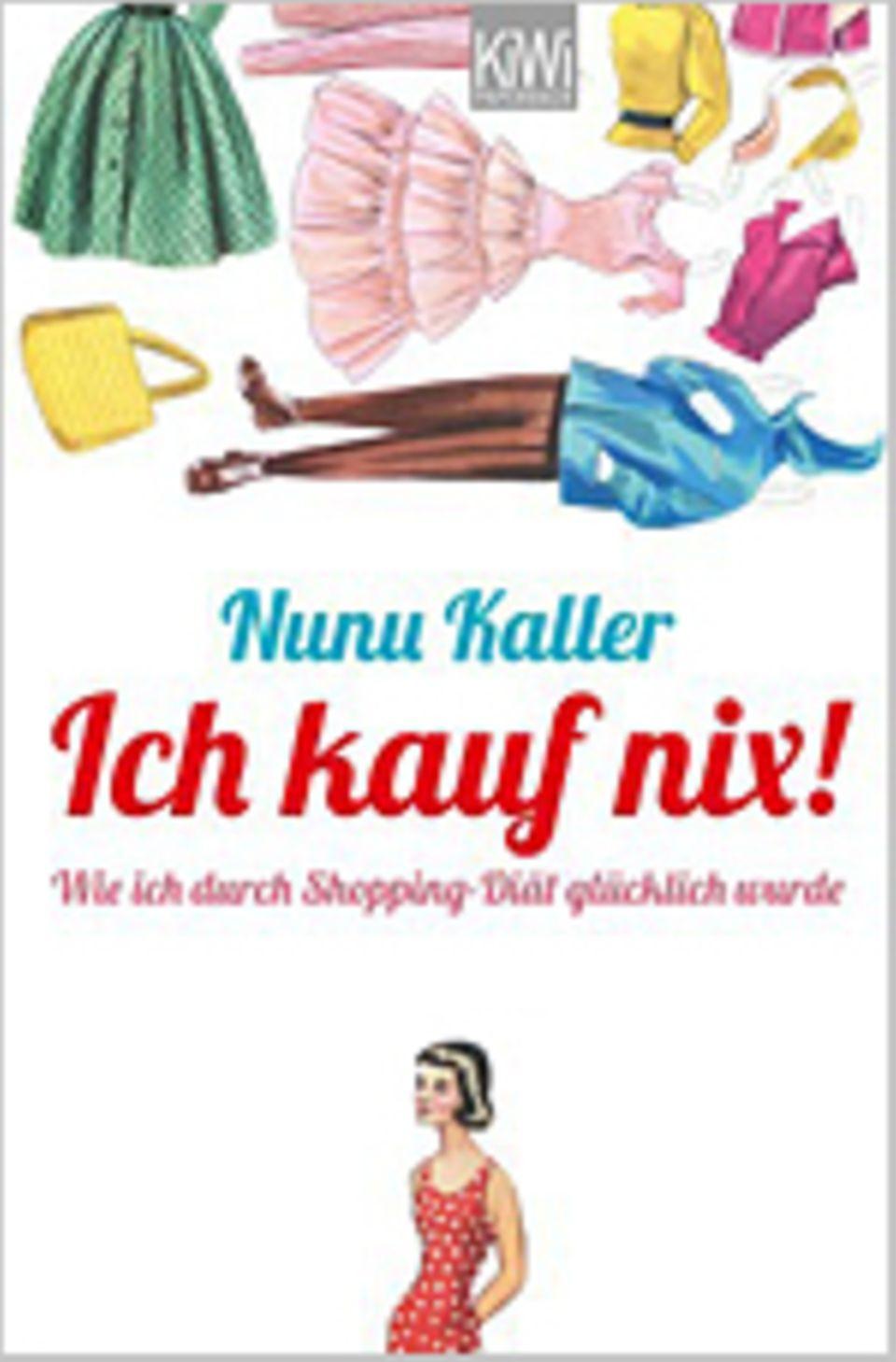 Shopping-Diät: Nunu Kaller Ich kauf nix! Kiepenheuer & Witsch, 2013 271 S., 8,99 Euro