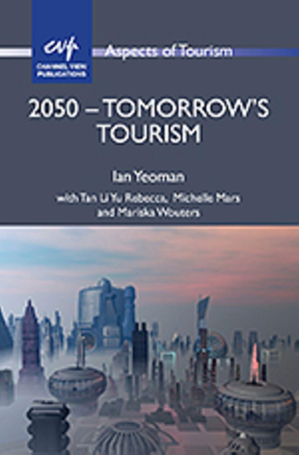 """INTERVIEW: """"2050 – Tomorrow's Tourism"""", Channel View Publications, nur auf Englisch erhältlich, 258 Seiten, 34,03 Euro"""