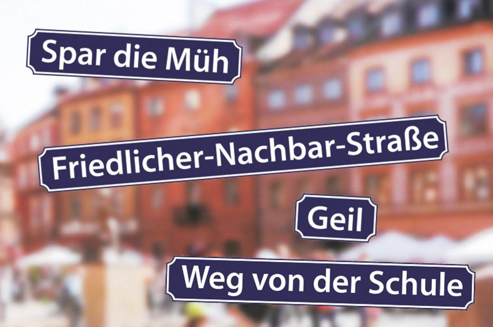 """Straßenschilder: """"Spar dir die Müh"""" findet ihr im Harz - heute steht in der Straße eine Grundschule! Bei Flensburg in Munkbrarup gibt es die Straße """"Geil"""" - das Wort kommt nämlich aus dem Althochdeutschen und bezeichnet einen dicht bewachsenen Landstreifen! Die """"Friedlicher-Nachbar-Straße"""" liegt in Bochum und """"Weg von der Schule"""" liegt in Bockhorn (Niedersachsen) - ganz ohne Schule."""