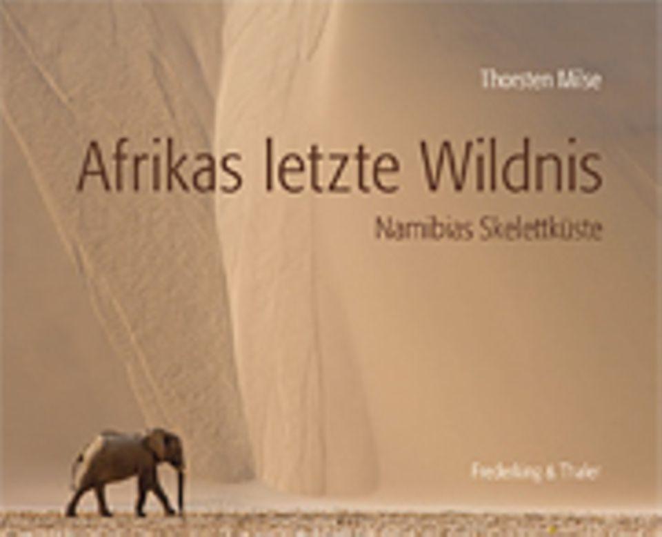 Fotogalerie: Thorsten Milse Afrikas letzte Wildnis Namibias Skelettküste 176 Seiten Frederking & Thaler 2010