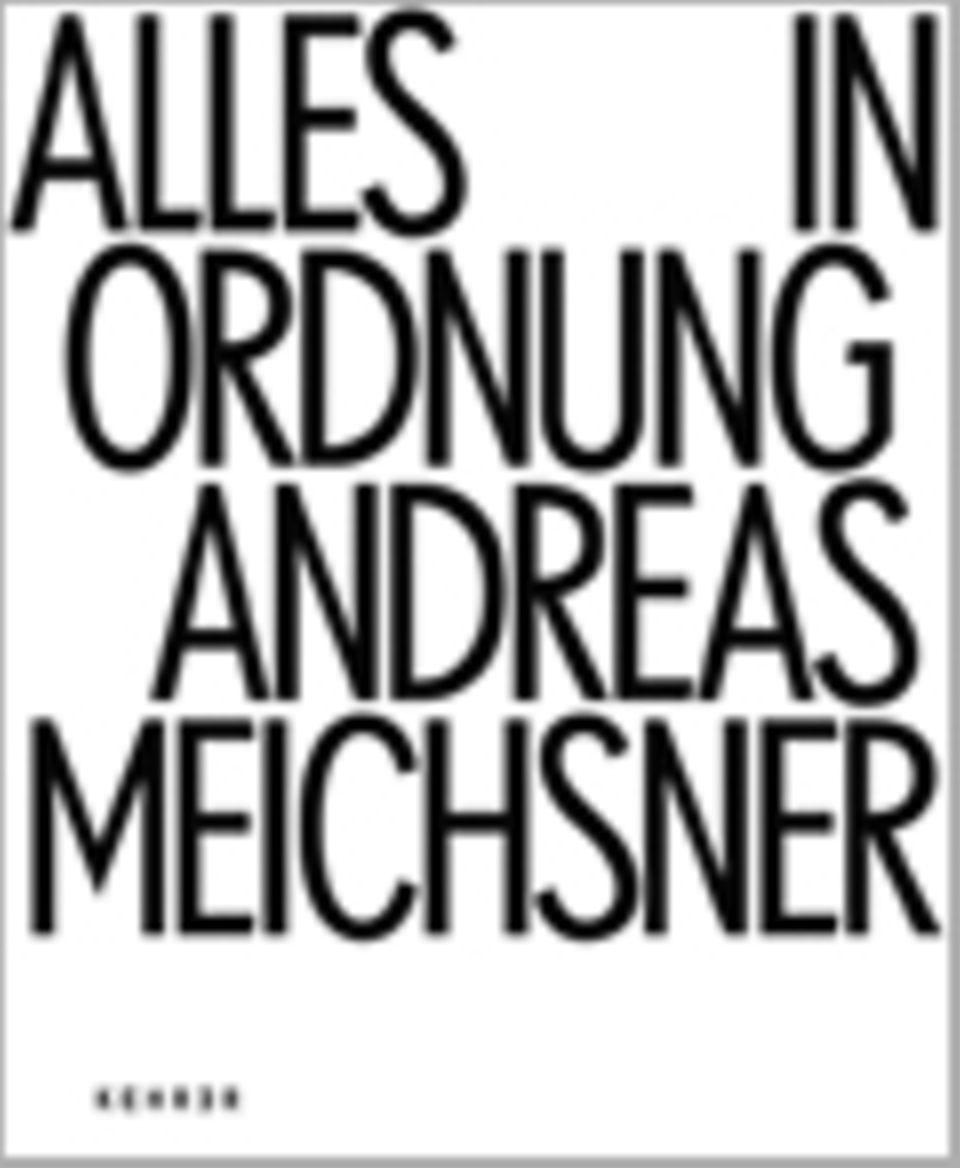 Fotogalerie: Andreas Meichsner Alles in Ordnung Mit Texten von Ann-Christin Bertrand, Rolf Nobel Kehrer Verlag 2011 144 Seiten, 88 farbige Abb.
