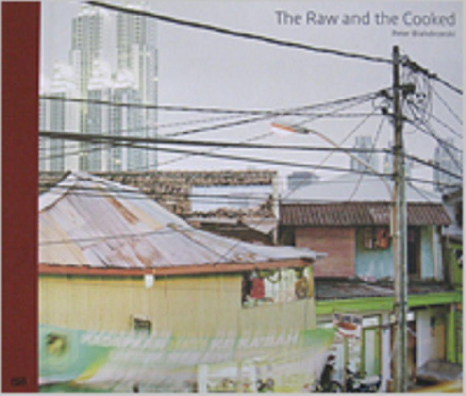 Fotogalerie: Peter Bialobrzeski The Raw and the Cooked Texte von Peter Bialobrzeski, Peter Lindhorst Hatje Cantz Verlag 2011 160 Seiten, 128 farbige Abb.