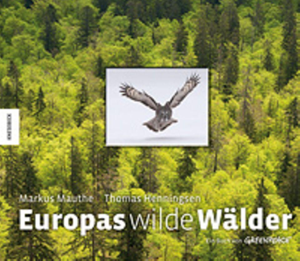Fotogalerie: Markus Mauthe (Fotos), Thomas Henningsen (Texte) Europas wilde Wälder Knesebeck Verlag 2012 192 Seiten, 220 farbige Abb.