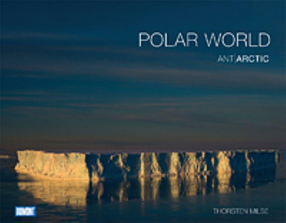 Fotogalerie: Thorsten Milse Polar World Gebunden, 352 Seiten, 300 Fotos Dumont Reiseverlag 2011 79,90 Euro