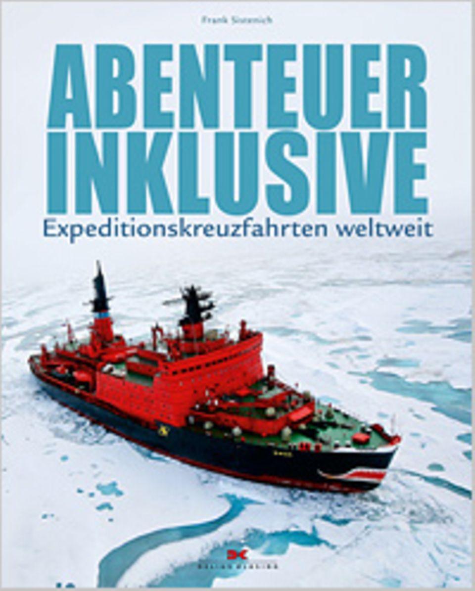 Fotogalerie: Abenteuer inklusive - Expeditionskreuzfahrten weltweit, 160 Seiten, 300 Bilder in Farbe, Texte auf Deutsch, erschienen bei Delius Klasing
