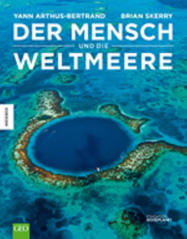 Fotogalerie: Yann Arthus-Bertrand, Brian Skerry Der Mensch und die Weltmeere Knesebeck Verlag 2013 304 Seiten, 39,95 Euro