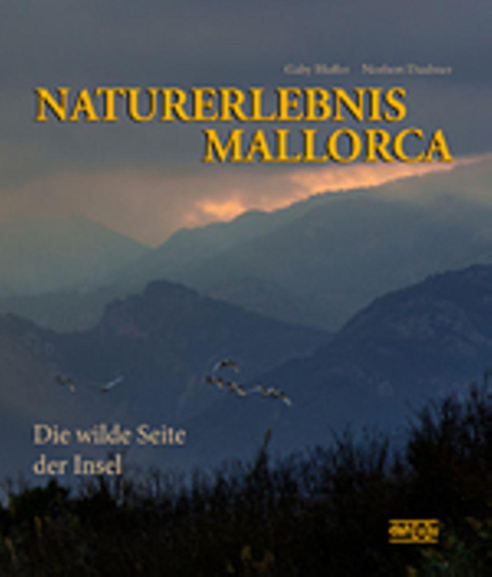 Fotogalerie: Gaby Hufler, Norbert Daubner Naturerlebnis Mallorca Die wilde Seite der Insel dah[u]u-Verlag, Karlsruhe 2014 192 S., über 300 Farbfotos, 34,80 Euro