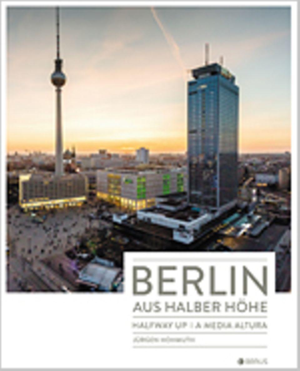 Fotogalerie: Berlin aus halber Höhe,, Fotografien von Jürgen Hohmuth, 49,95 Euro, Edition Braus, Berlin 2014