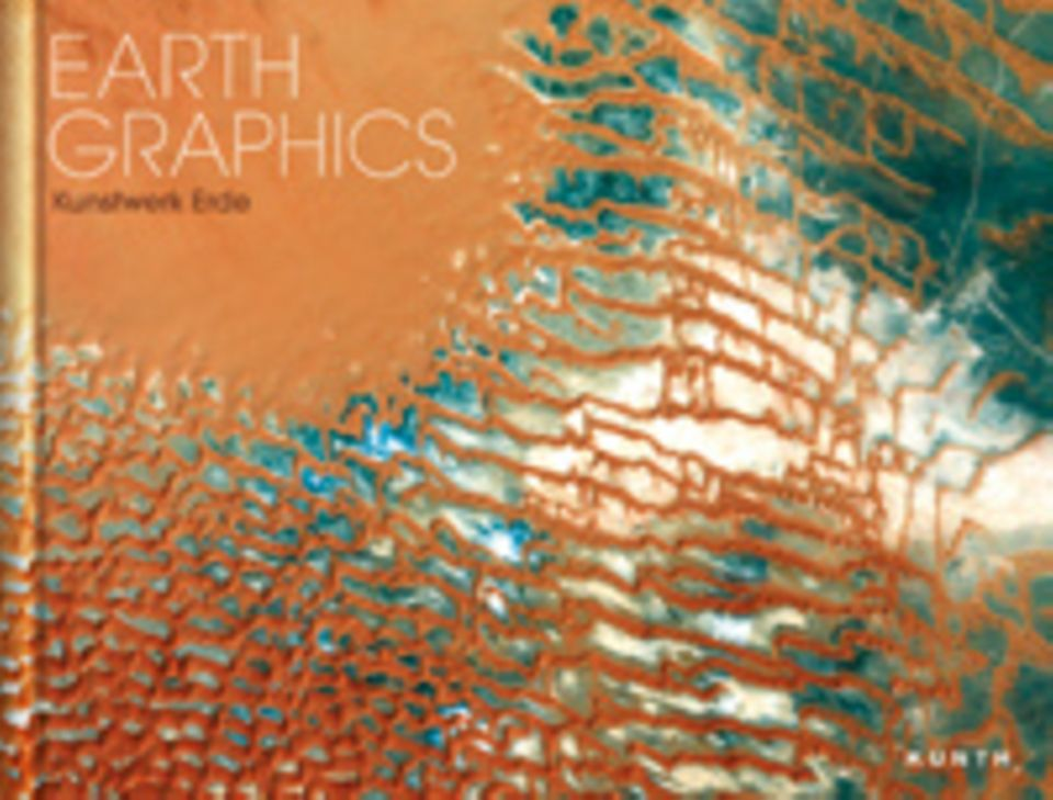 Satellitenfotos: Earth Graphics - Kunstwerk Erde 112 S. geb. 68 Euro Kunth Verlag 2014