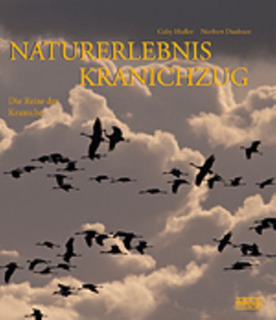 Fotogalerie: Gaby Hufler, Norbert Daubner Naturerlebnis Kranichzug Die Reise der Kraniche dah[u]u Verlag 2014 144 S., 184 Fotos, 29,80 Euro
