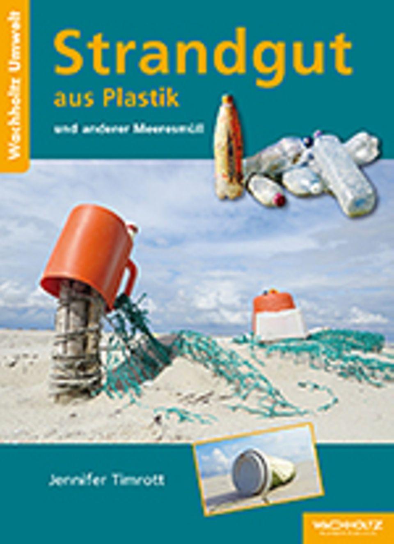 Strandgut aus Plastik: Jennifer Timrott Strandgut aus Plastik und anderer Meeresmüll Wachholtz Verlag 2015 112 Seiten, 12,80 Euro