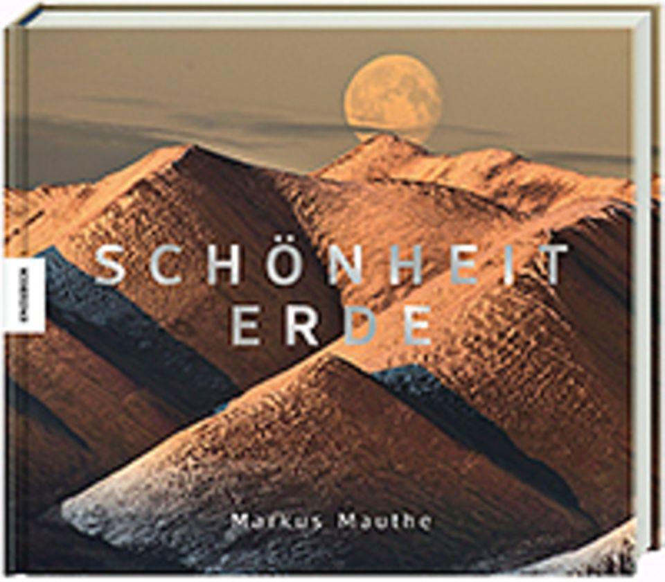 Fotogalerie: Markus Mauthe Schönheit Erde 240 S., 220 farb. Abb. Knesebeck Verlag 2015