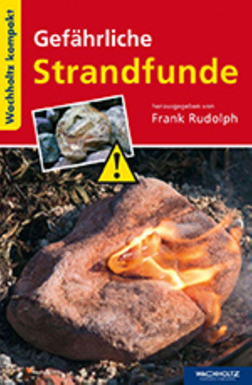 Kein Bernstein, sondern Phosphor: Frank Rudolph (Hg.) Gefährliche Strandfunde Wachholtz Verlag 2015 96 S., 7,90 Euro
