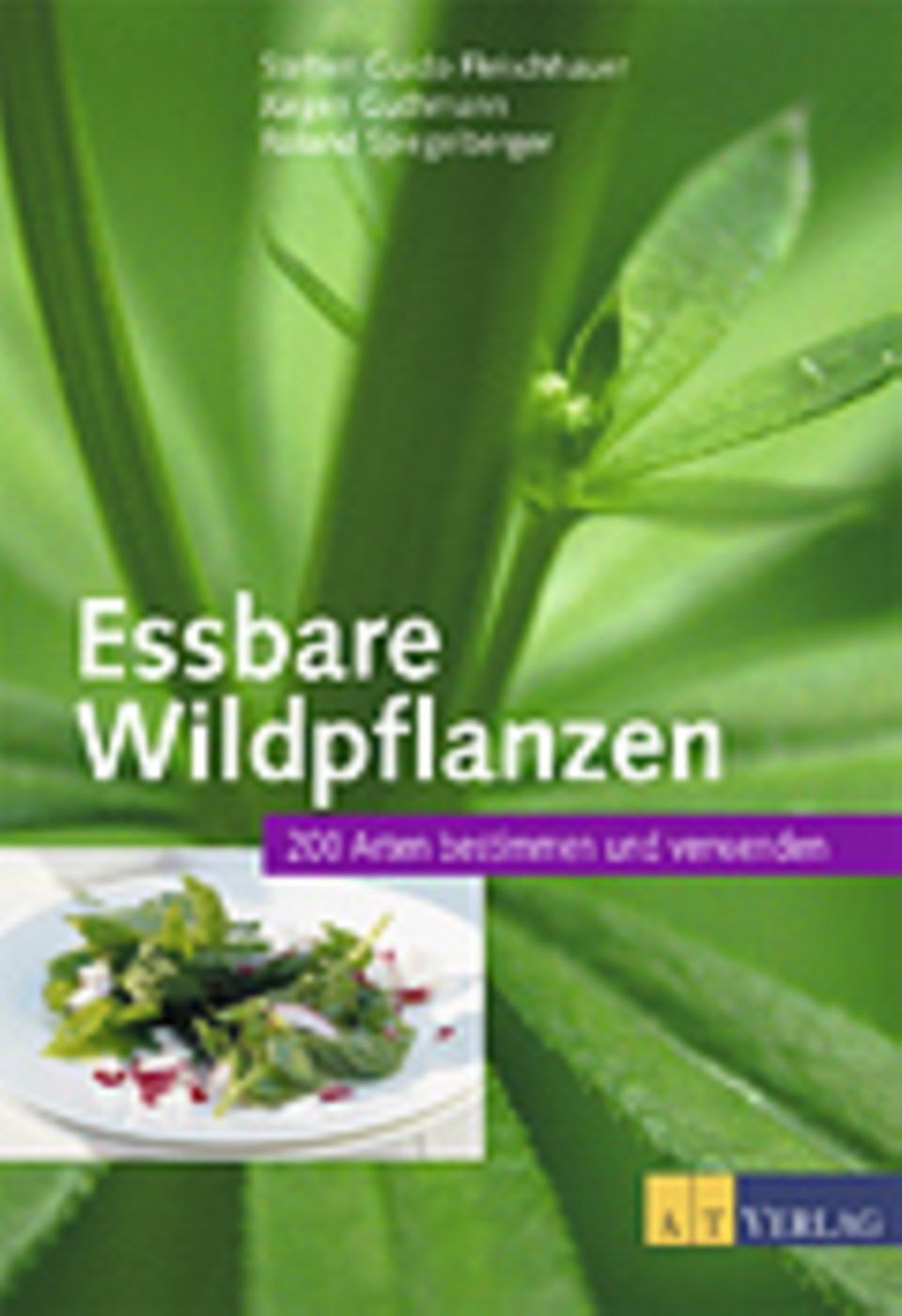 Essbare Pflanzen: Buchtipp Fleischhauer, Guthmann, Spiegelberger Essbare Wildpflanzen 200 Arten bestimmen und verwenden AT-Verlag 2007