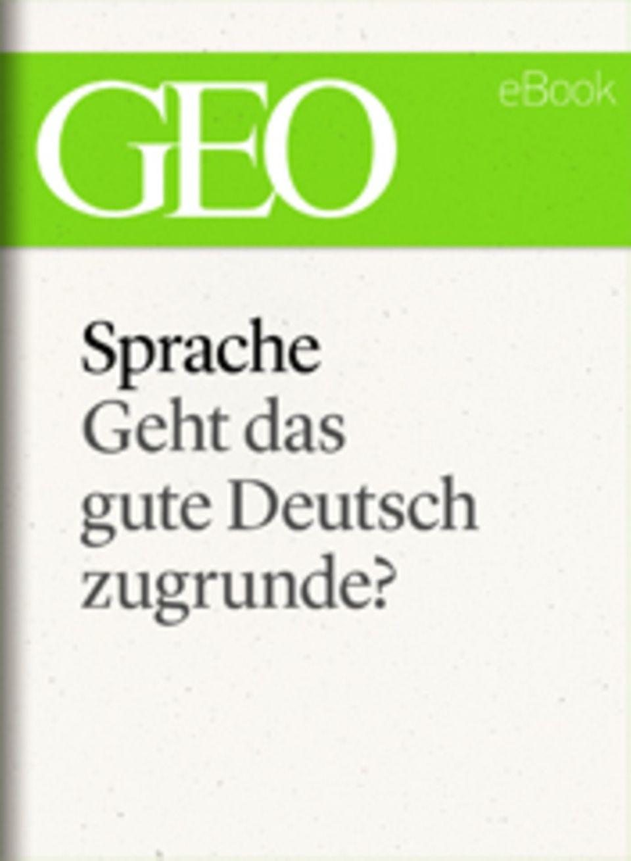 """Geht das gute Deutsch zugrunde?: GEO eBook """"Sprache"""""""