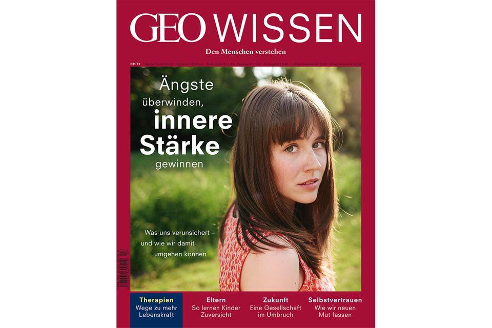 GEO WISSEN Nr. 57: GEO WISSEN Nr. 57 - 05/16 - Ängste überwinden, innere Stärke gewinnen