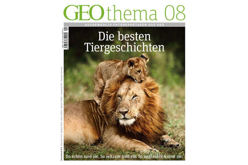 GEO THEMA Nr. 08: GEO THEMA Nr. 08 - Die besten Tiergeschichten
