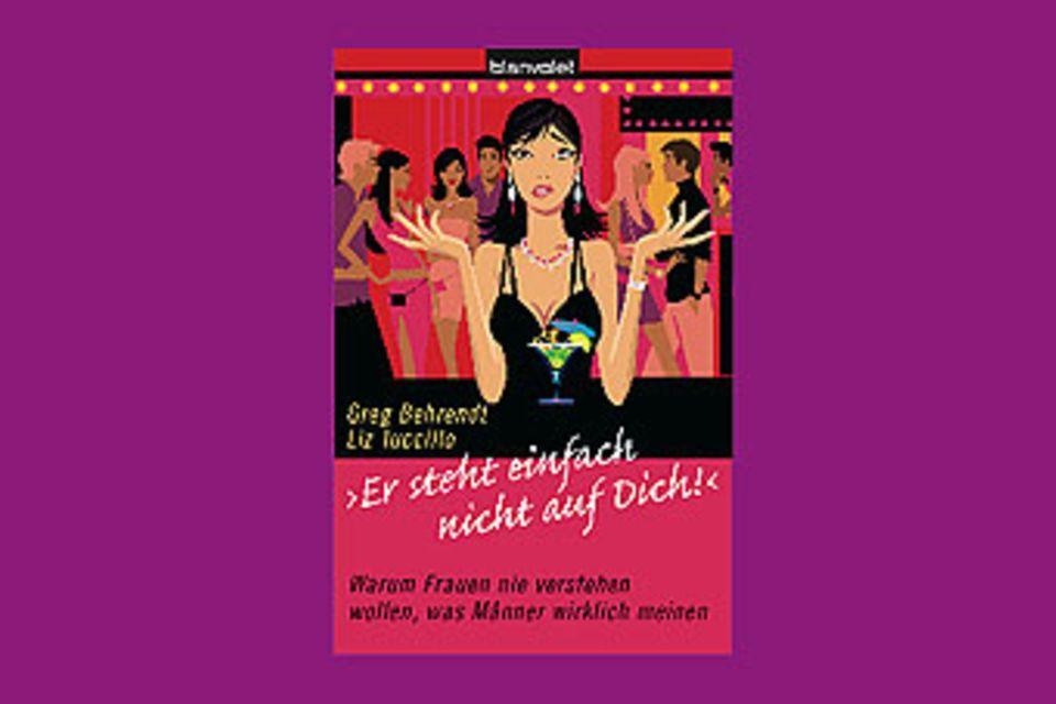 """Bücher: """"Er steht einfach nicht auf dich"""" von Liz Tuccillo und Greg Behrendt"""