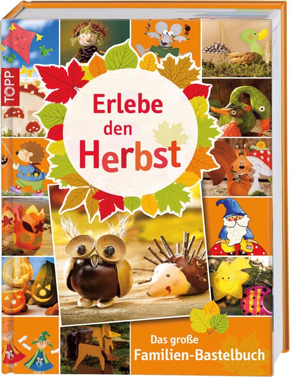 Erlebe den Herbst - Das Große Familienbastelbuch