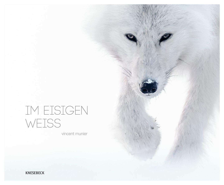IM EISIGEN WEISS - Vincent Munier