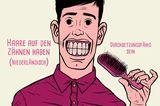 Haare auf den Zähnen haben