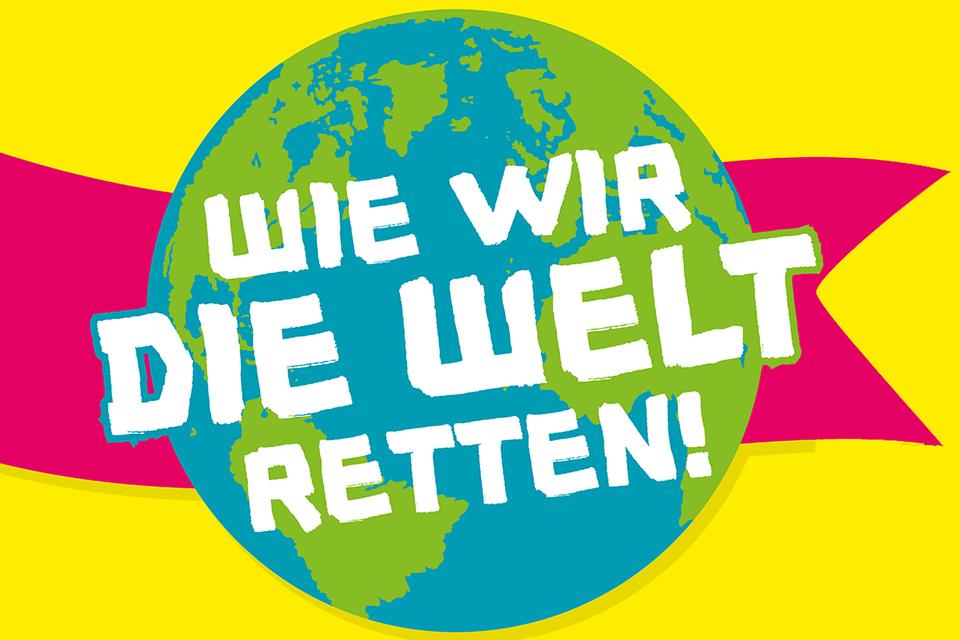 Wie wir die Welt retten
