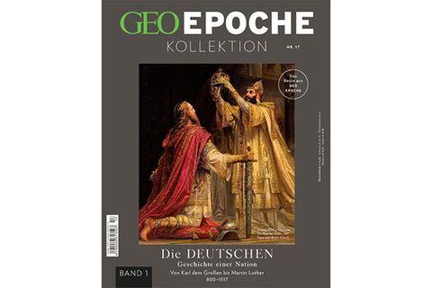 GEO Epoche Kollektion Nr. 17: Die Deutschen: Geschichte einer Nation