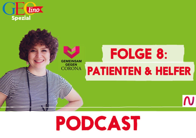 GEOlino-Podcast Folge 8: Gemeinsam gegen Corona: Patienten & Helfer