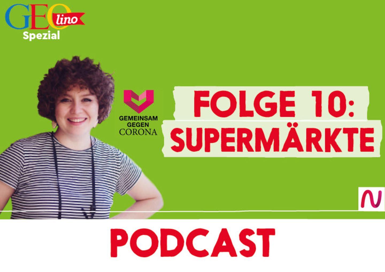 GEOlino-Podcast Folge 10: Gemeinsam gegen Corona: Supermärkte