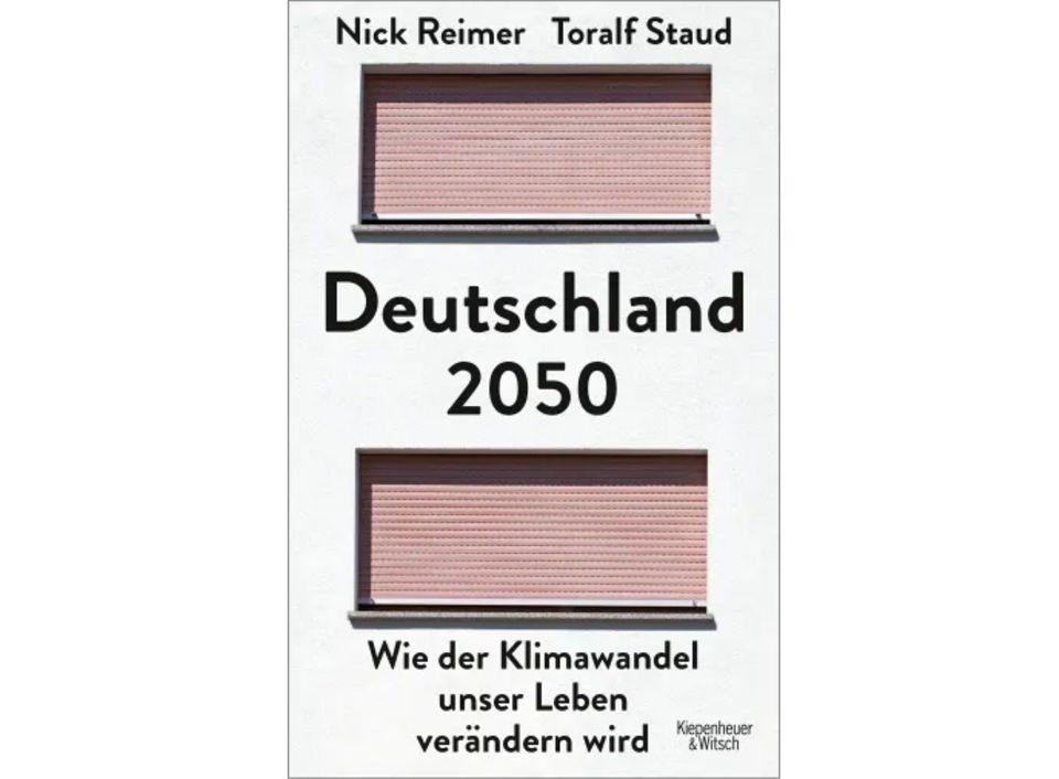 """Erschreckend konkret: """"Deutschland 2050. Wie der Klimawandel unser Leben verändern wird"""", erschienen bei Kiepenheuer & Witsch"""