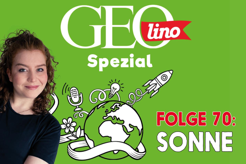 In Folge 70 unseres GEOlino-Podcasts sprechen wir über die Kraft der Sonne