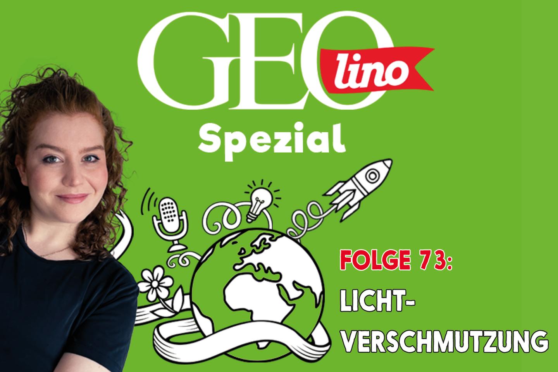 In Folge 73 unseres GEOlino-Podcasts widmen wir uns dem Thema Lichtverschmutzung