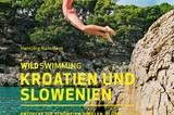 """Wild Swimming: Über 120 besondere Schwimm-Spots versammelt der Reiseführer """"Wild Swimming Kroatien und Slowenien"""". Mit vielen Fotos und genauen Ortsbeschreibungen sind die besonderen Empfehlungen Hansjörg Ransmayrs leicht auffindbar"""
